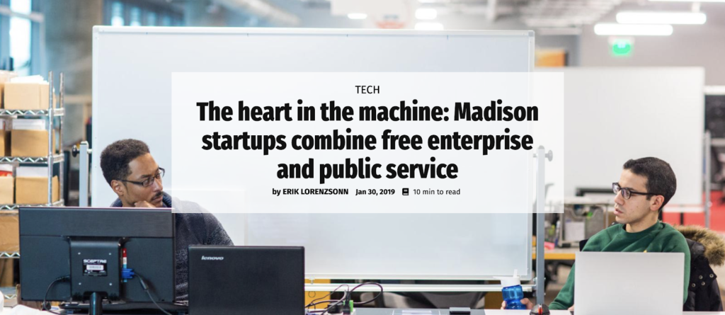 The heart in the machine: Madison startups combine free enterprise and public service by ERIK LORENZSONN Jan 30, 2019