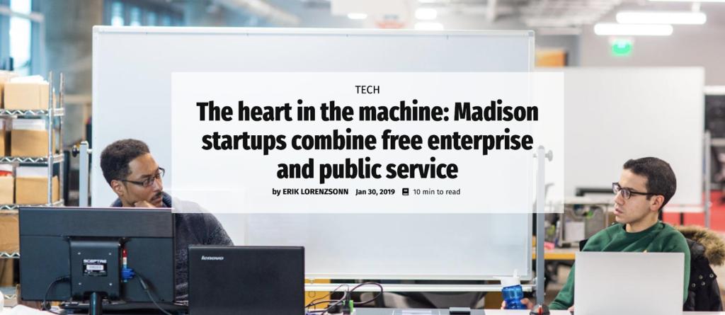 The heart in the machine: Madison startups combine free enterprise and public service by ERIK LORENZSONN Jan 30, 2019